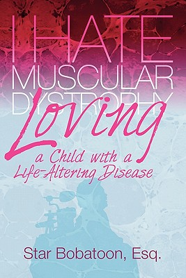 Click for more detail about I Hate Muscular Dystrophy Loving A Child With A Life-Altering Disease by Star Bobatoon