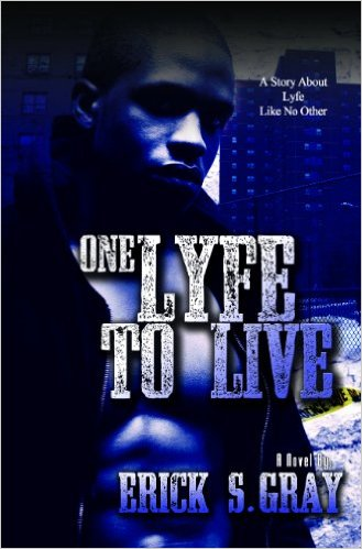 Click for more detail about One Lyfe To Live by Erick S. Gray