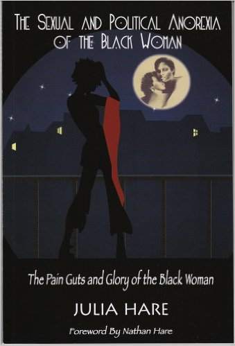 Book Cover The Sexual And Political Anorexia Of The Black Woman: The Pain Guts And Glory Of The Black Woman by Julia Hare