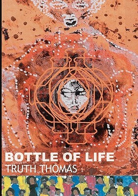 Click for more detail about Bottle of Life by Truth Thomas