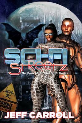 Book Cover Sci-Fi Streetz: The Book of Hip Hop Sci-fi stories by Jeff Carroll