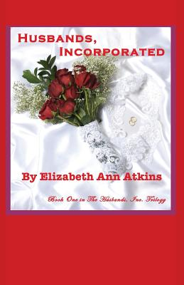Click for more detail about Husbands, Incorporated, Book One in the Husbands, Inc. Trilogy (Book One) by Elizabeth Atkins