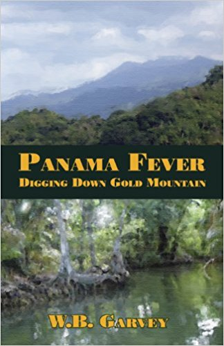 Click for more detail about Panama Fever: Digging Down Gold Mountain by W. B. Garvey