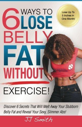 Click for more detail about 6 Ways To Lose Belly Fat Without Exercise! by J.J. Smith