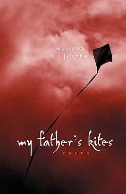 Click for more detail about My Father's Kites by Allison Joseph