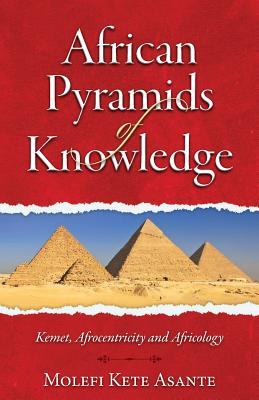 Click for more detail about African Pyramids of Knowledge: Kemet, Afrocentricity and Africology by Molefi Kete Asante
