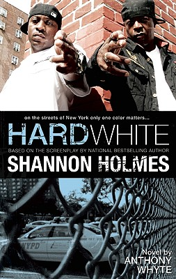 Book Cover Hard White: On The Streets Of New York Only One Color Matters by Anthony Whyte and Shannon Holmes