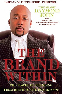 Click for more detail about The Brand Within: The Power Of Branding From Birth To The Boardroom (Display Of Power Series) by Daymond John