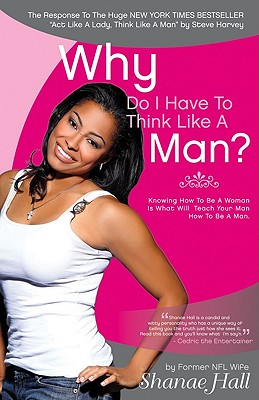 Click for a larger image of Why Do I Have To Think Like A Man?: How To Think Like A Lady And Still Get The Man