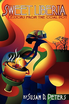 Book Cover Sweet Liberia: Lessons from the Coal Pot by Susan D. Peters