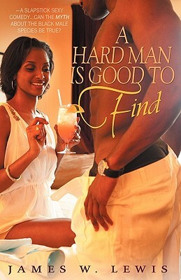 Click for more detail about A Hard Man Is Good To Find by James W. Lewis