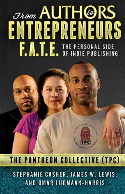 Click for more detail about F.A.T.E.: From Authors to Entrepreneurs - The Personal Side of Indie Publishing by Stephanie Casher, James W. Lewis, and Omar L. Harris