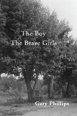 Book Cover The Boy    The Brave Girls by Gary Phillips