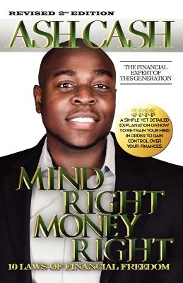Book Cover Mind Right, Money Right: 10 Laws Of Financial Freedom (Revised Edition) by Ash Cash