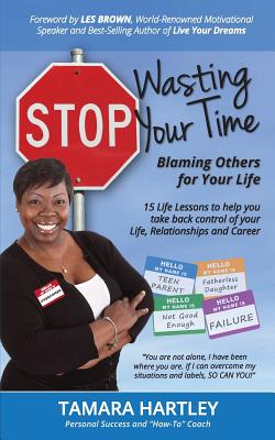 Click for more detail about Stop Wasting Your Time Blaming Others for Your Life: 15 Life Lessons to help you take back control of your Life, Relationships and Career by Tamara Hartley