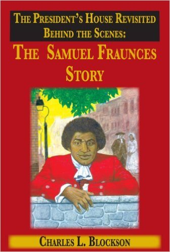 Click for more detail about The President&rdsquo;s House Revisited Behind the Scenes: The Samuel Fraunces Story by Charles L. Blockson