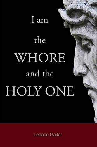 Click for more detail about I am the Whore and the Holy One by Leonce Gaiter