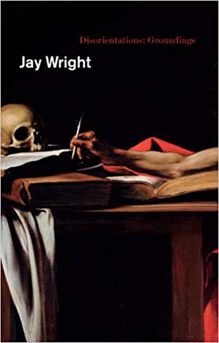 Click for more detail about Disorientations: Groundings by Jay Wright