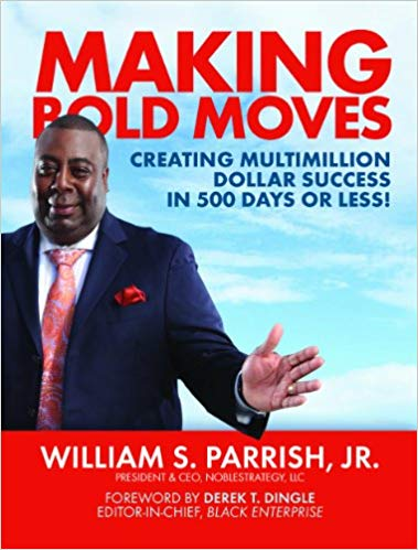 Click for a larger image of Making Bold Moves: Creating Multimillion Dollar Success In 500 Days Or Less!