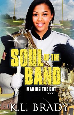Click for more detail about Soul of the Band: Making the Cut: Book 1 by K. L. Brady