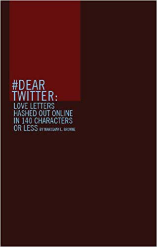 Click for more detail about #Dear Twitter: Love Letters Hashed Out Online in 140 Characters or Less by Mahogany L. Browne
