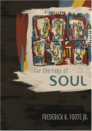 For the Sake of Soul by Frederick K. Foote, Jr.