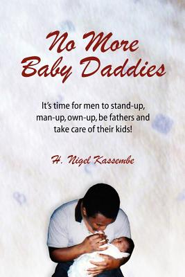 Click for a larger image of No More Baby Daddies: It's time for men to stand-up, man-up, own-up, be fathers and take care of their kids!