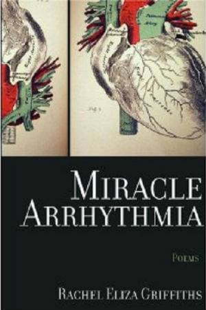Click for more detail about Miracle Arrhythmia by Rachel Eliza Griffiths