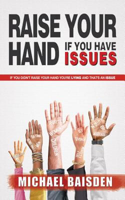 Click for more detail about Raise Your Hand If You Have Issues: If You Didn't Raise You Hand You're Lying And That's An Issue by Michael Baisden