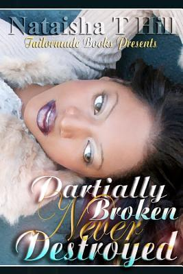Book Cover Partially Broken Never Destroyed I: The Trilogy by Nataisha T. Hill