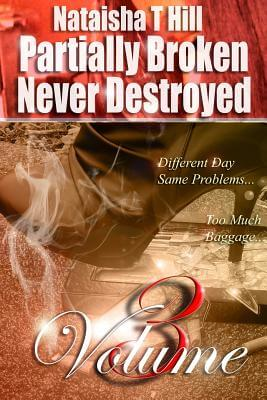 Click for more detail about Partially Broken Never Destroyed III: The Trilogy by Nataisha T. Hill