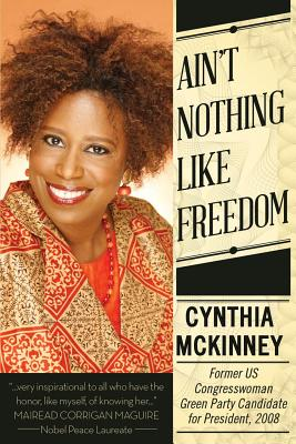 Click for more detail about Ain't Nothing Like Freedom by Cynthia Mckinney