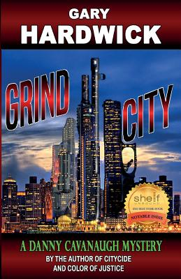 Click for more detail about Grind City: A Danny Cavanaugh Mystery (Danny Cavanaugh Mysteries) (Volume 4) by Gary Hardwick