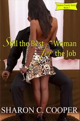 Click for more detail about Still the Best Woman for the Job, Vol. 3 (Jenkins Family Series) by Sharon C. Cooper