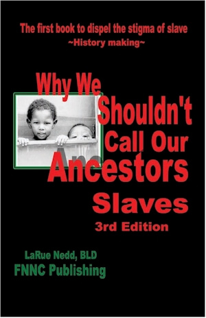 Click for more detail about Why We Shouldn't Call Our Ancestors Slaves by LaRue Nedd