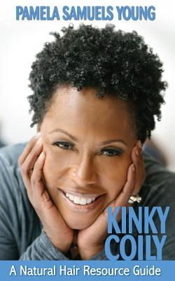 Click for more detail about Kinky Coily: A Natural Hair Resource Guide by Pamela Samuels Young