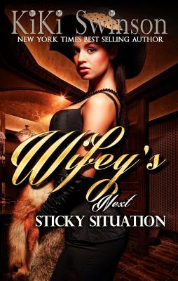 Click for more detail about Wifey's Next Sticky Situation by Kiki Swinson