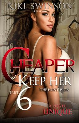 Click for more detail about Cheaper to Keep Her: The Hunt Is On by Kiki Swinson