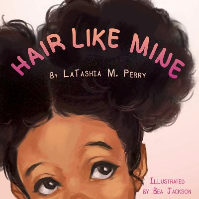Click for more detail about Hair Like Mine by Latashia M. Perry