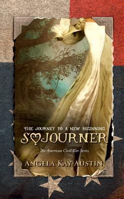 Click for more detail about Sojourner: The Journey to a New Beginning by Angela Kay Austin