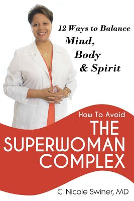 Click for more detail about How To Avoid The Superwoman Complex: 12 Ways To Balance Mind, Body & Spirit by C. Nicole Swiner