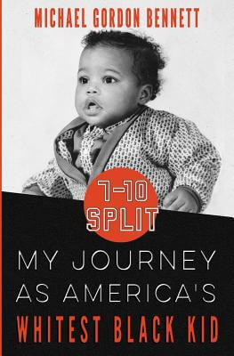 Click for more detail about 7-10 Split: My Journey As America's Whitest Black Kid by Michael Gordon Bennett
