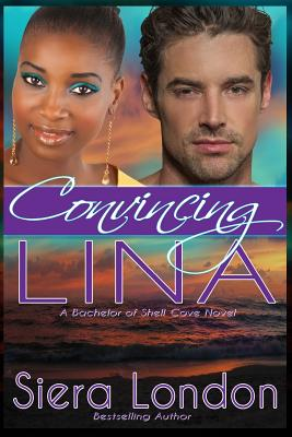 Click for more detail about Convincing Lina: A Bachelor of Shell Cove Novel by Siera London