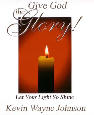 Click for more detail about Give God The Glory! Let Your Light So Shine by Kevin Wayne Johnson