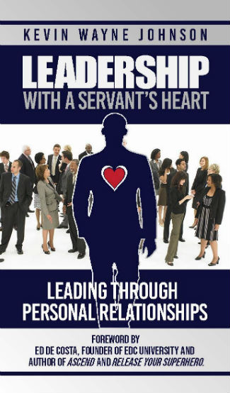 Click for more detail about Leadership with a Servant's Heart: Leading Through Personal Relationships by Kevin Wayne Johnson