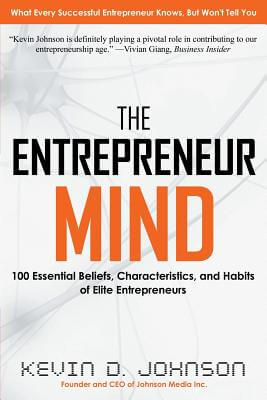 Click for more detail about The Entrepreneur Mind: 100 Essential Beliefs, Characteristics, and Habits of Elite Entrepreneurs by Kevin D. Johnson