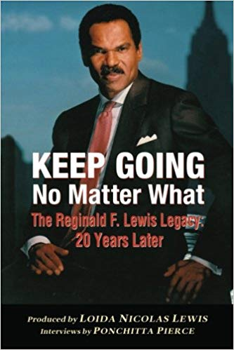 Click for more detail about Keep Going No Matter What: The Reginald F. Lewis Legacy: 20 Years Later by Ponchitta Pierce