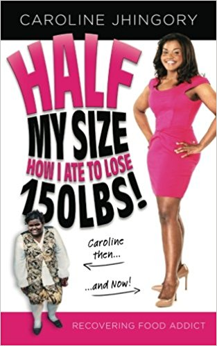 Click for more detail about Half My Size: How I Ate To Lose 150Lbs by Caroline A Jhingory
