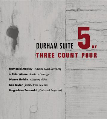 Click for more detail about Durham Suite: 5 by Three Count Pour by Nathaniel Mackey, J. Peter Moore, Dianne Timblin, Ken Taylor, and Magdalena Zurawski
