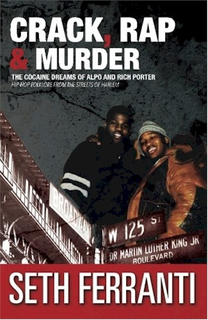 Click for more detail about Crack, Rap and Murder: The Cocaine Dreams of Alpo and Rich Porter Hip-Hop Folklore from the Streets of Harlem (STREET LEGENDS) (Volume 6) by Seth Ferranti
